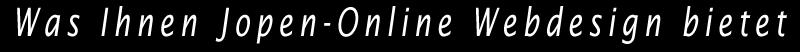 Was Ihnen Jopen-Online Webdesign bietet
